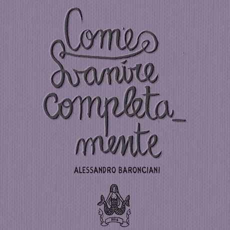 ALESSANDRO BARONCIANI_ Come Svanire Completamente