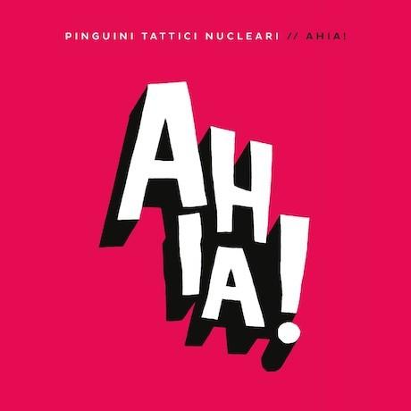 Pinguini Tattici Nucleari: AHIA! è il nuovo EP